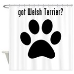 got Welsh Terrier? Shower Curtain