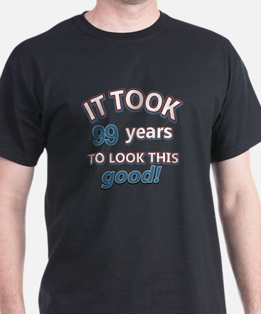 It took 99 years to look this good T-Shirt