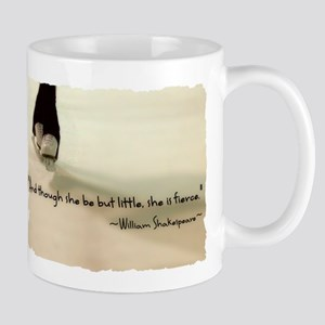 And though she be but little, she is fierce. Mugs