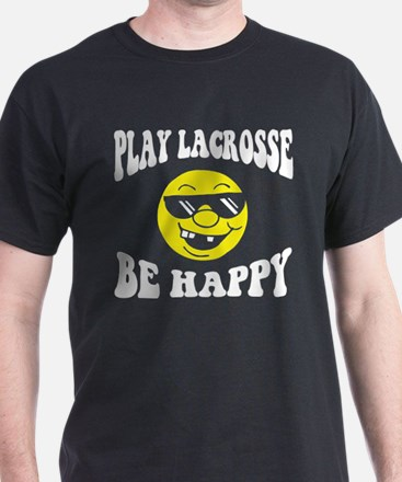 Play Lacrosse Be Happy T-Shirt