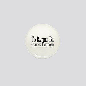 Rather Be Getting Tattooed Mini Button