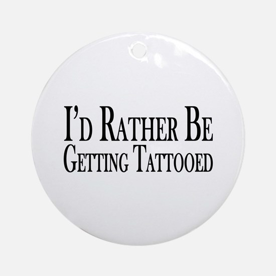 Rather Be Getting Tattooed Ornament (Round)