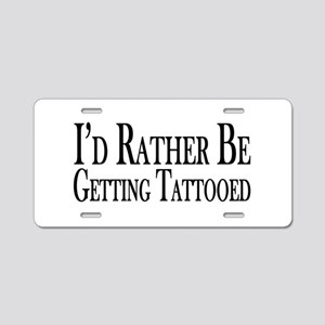 Rather Be Getting Tattooed Aluminum License Plate