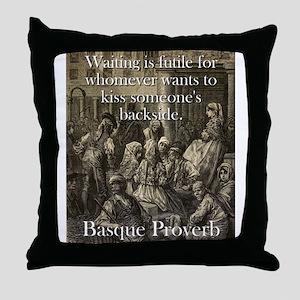 Waiting Is Futile - Basque Proverb Throw Pillow