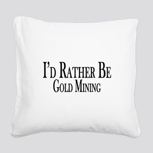 Rather Be Gold Mining Square Canvas Pillow