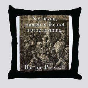 Not Having Enough Is Like - Basque Proverb Throw P
