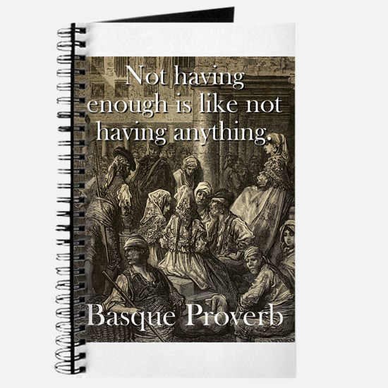 Not Having Enough Is Like - Basque Proverb Journal