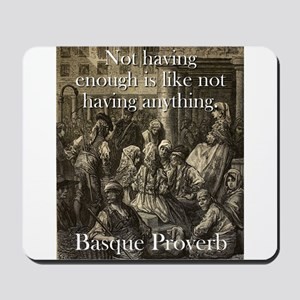 Not Having Enough Is Like - Basque Proverb Mousepa