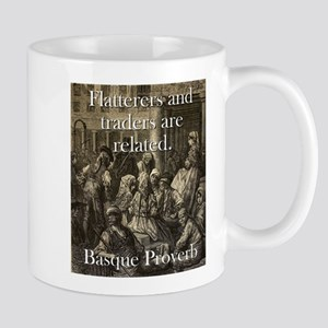 Flatterers And Traders - Basque Proverb 11 oz Cera