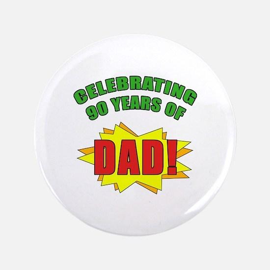 "Celebrating Dad's 90th Birthday 3.5"" Button"