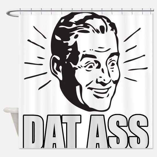 Dat Ass Funny Meme Shower Curtain
