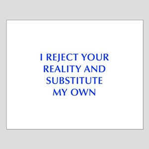 I-REJECT-YOUR-REALITY-OPT-BLUE Posters