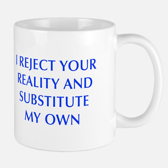 I-REJECT-YOUR-REALITY-OPT-BLUE Mugs