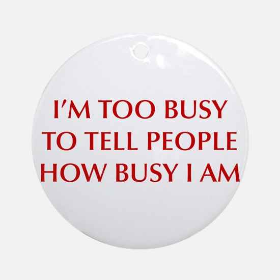 IM-TOO-BUSY-OPT-DARK-RED Ornament (Round)