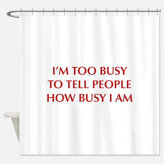 IM-TOO-BUSY-OPT-DARK-RED Shower Curtain