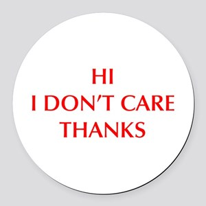 HI-I-DONT-CARE-OPT-RED Round Car Magnet