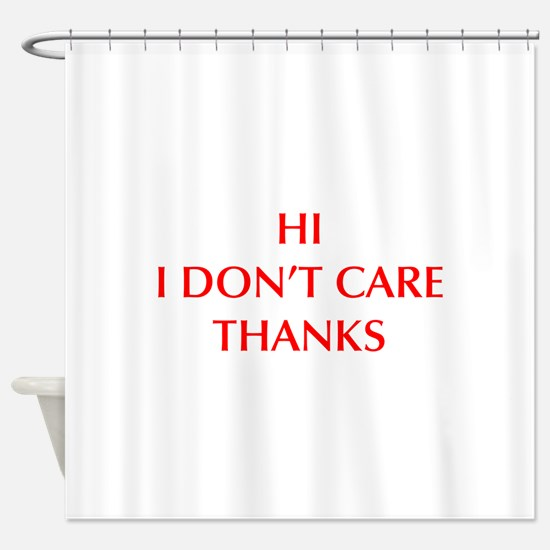 HI-I-DONT-CARE-OPT-RED Shower Curtain