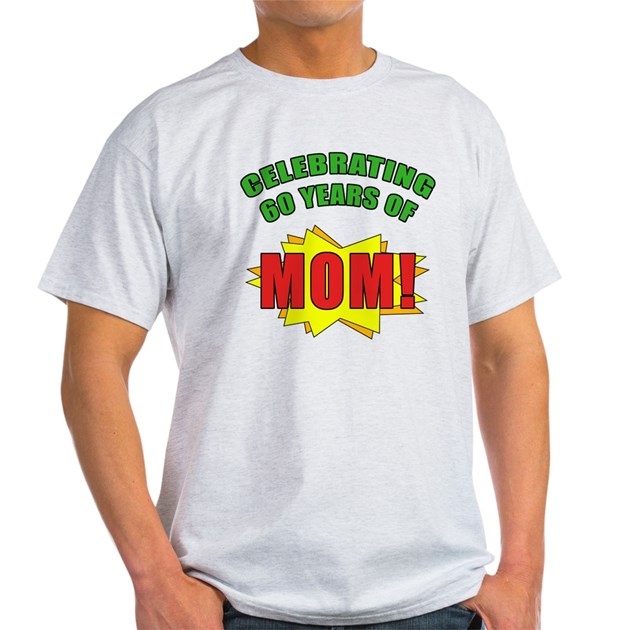 Celebrating Moms 60th Birthday Light T Shirt