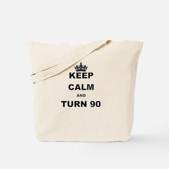 KEEP CALM AND TURN 90 Tote Bag