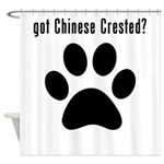 got Chinese Crested? Shower Curtain