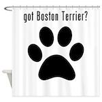 got Boston Terrier? Shower Curtain