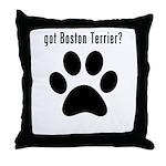 got Boston Terrier? Throw Pillow