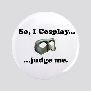 """So, I Cosplay... judge me 3.5"""" Button"""