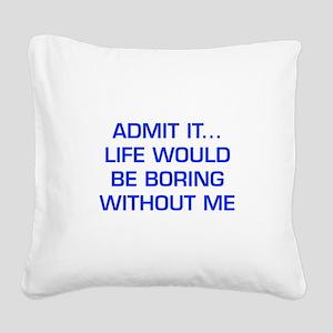 admit-it-EURO-BLUE Square Canvas Pillow