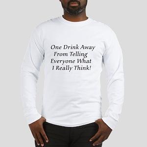 One Drink Away Drunk Long Sleeve T-Shirt