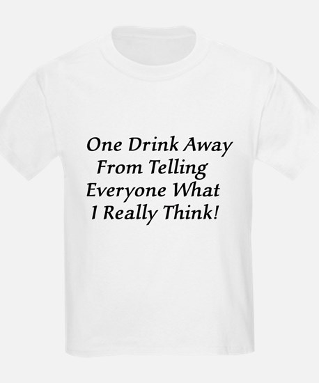 One Drink Away Drunk Kids T-Shirt