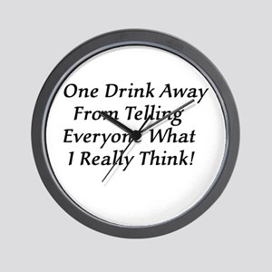 One Drink Away Drunk Wall Clock