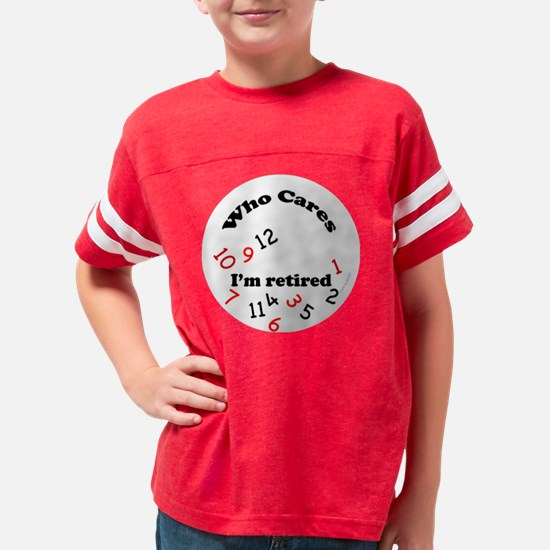 3-who cares retired clock Youth Football Shirt