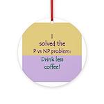 I solved P vs NP! Ornament (Round)