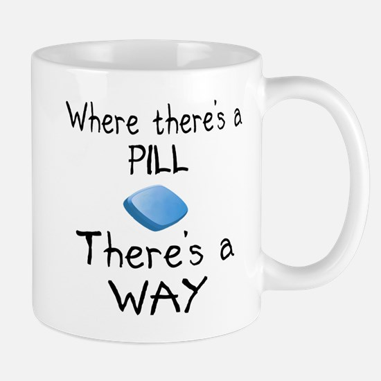 Where There Is A Pill Mugs