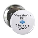"""Where There Is A Pill 2.25"""" Button"""