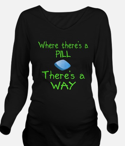 Where There Is A Pill Long Sleeve Maternity T-Shir