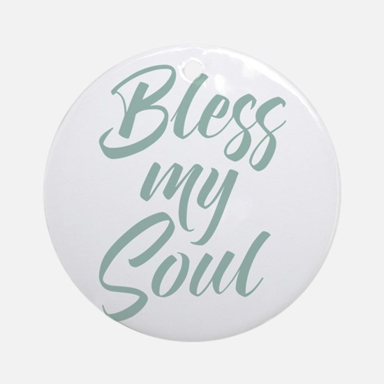 Bless My Soul Round Ornament