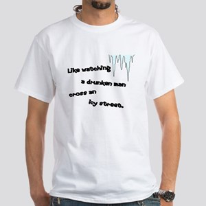 Like Watching a Drunken Man White T-Shirt