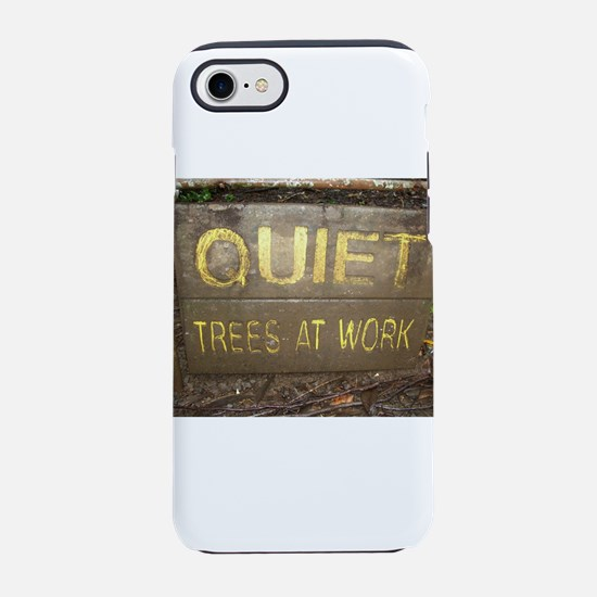 Quiet, Trees At Work iPhone 7 Tough Case