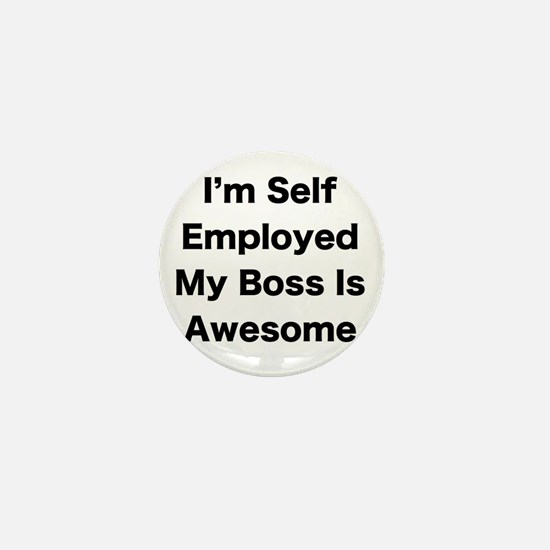 Im Self Employed My Boss Is Awesome LRG Mini Butto
