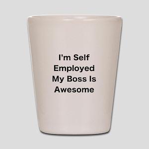 Im Self Employed My Boss Is Awesome LRG Shot Glass