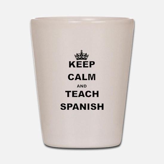 KEEP CALM AND TEACH SPANISH Shot Glass