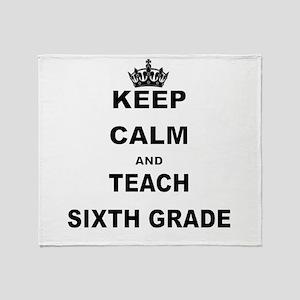 KEEP CALM AND TEACH SIXTH GRADE Throw Blanket