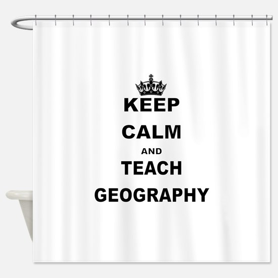 KEEP CALM AND TEACH GEOGRAPHY Shower Curtain