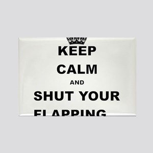 KEEP CALM AND SHUT YOUR FLAPPING Magnets