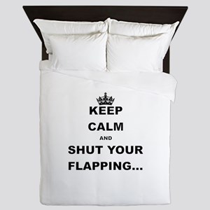 KEEP CALM AND SHUT YOUR FLAPPING Queen Duvet