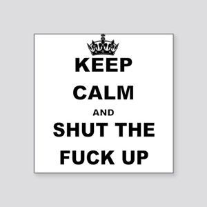 KEEP CALM AND SHUT THE FUCK UP Sticker