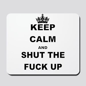 KEEP CALM AND SHUT THE FUCK UP Mousepad