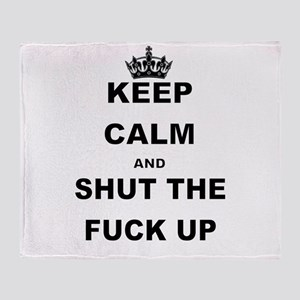 KEEP CALM AND SHUT THE FUCK UP Throw Blanket