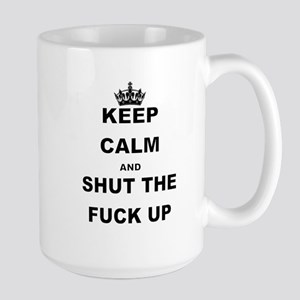 KEEP CALM AND SHUT THE FUCK UP Mugs